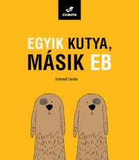 Schmidt Cecília: Egyik kutya, másik eb -  (Könyv)