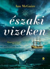 Ian McGuire: Északi vizeken -  (Könyv)