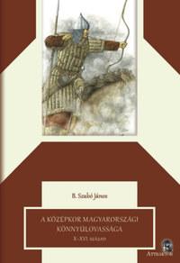 B. Szabó János: A középkor magyarországi könnyűlovassága - X-XVI. század -  (Könyv)