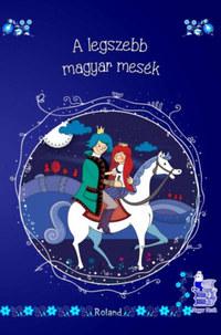 A legszebb magyar mesék - új borítóval -  (Könyv)