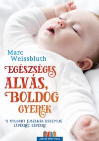 Marc Weissbluth: Egészséges alvás, boldog gyerek - A nyugodt éjszakák receptje lépésről lépésre -  (Könyv)