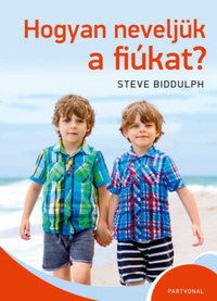 Steve Biddulph: Hogyan neveljük a fiúkat -  (Könyv)