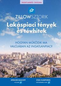Spencer Rascoff, Stan Humphries: ZillowSztorik - Lakáspiaci tények és tévhitek - Hogyan működik ma valójában az ingatlanpiac? -  (Könyv)
