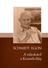 Schmidt Egon: A talicskától a Kossuth-díjig -  (Könyv)