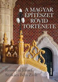 Rozsnyai József, Szakács Béla Zsolt: A magyar építészet rövid története -  (Könyv)