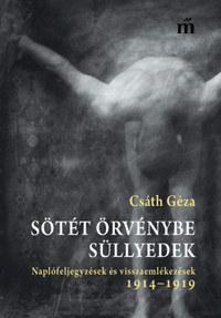 Csáth Géza: Sötét örvénybe süllyedek - Naplófeljegyzések és visszaemlékezések 1914-1919 -  (Könyv)