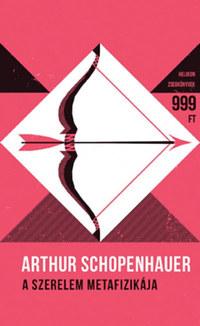Arthur Schopenhauer: A szerelem metafizikája - Helikon Zsebkönyvek 58. -  (Könyv)
