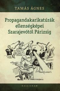 Tamás Ágnes: Propagandakarikatúrák ellenségképei Szarajevótól Párizsig -  (Könyv)