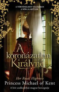 Her Royal Highness Princess Michael of Kent: A koronázatlan királyné -  (Könyv)