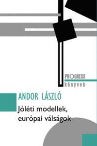 Andor László: Jóléti modellek, európai válságok -  (Könyv)