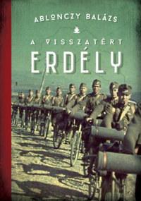 Ablonczy Balázs: A visszatért Erdély - 1940-1944 - 3. kiadás -  (Könyv)
