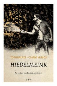 Csányi Vilmos, Tóth Balázs: Hiedelmeink - Az emberi gondolatok építőkövei -  (Könyv)