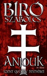 Bíró Szabolcs: Anjouk IV. rész - Szent György testvérei -  (Könyv)