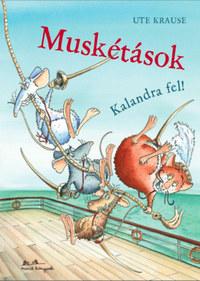 Ute Krause: Muskétások - Kalandra fel! -  (Könyv)