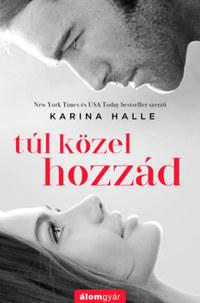 Karina Halle: Túl közel hozzád -  (Könyv)