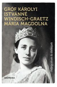 Gróf Károlyi Istvánné Windisch-Graetz Mária Magdolna: Feljegyzések és életképek -  (Könyv)
