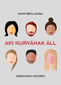 Papp Réka Kinga: Aki kurvának áll - Szexmunka - sztorik -  (Könyv)