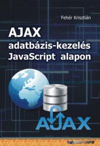 Fehér Krisztián: AJAX adatbázis-kezelés Javascript alapon -  (Könyv)