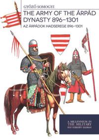 Somogyi Győző: Az Árpádok hadserege 896-1301 - The army of the Árpád dynasty 896-1301 -  (Könyv)
