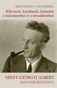Marton János, Papp Kornélia: Kihívások, küzdelmek, kalandok a tudományban és a társadalomban - Szent-Györgyi Albert Magyarországon -  (Könyv)