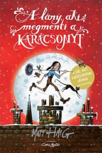 Matt Haig: A lány, aki megmenti a karácsonyt -  (Könyv)