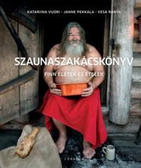 Katarina Vuori, Janne Pekkala, Vesa Ranta: Szaunaszakácskönyv - Finn életek és ételek -  (Könyv)