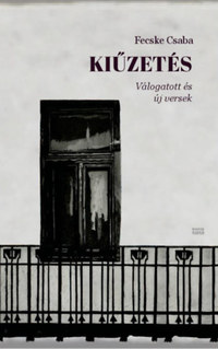 Fecske Csaba: Kiűzetés - Válogatott és új versek -  (Könyv)