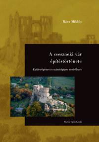 Rácz Miklós: A cseszneki vár építéstörténete - Épületrégészet és számítógépes modellezés -  (Könyv)