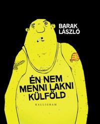 Barak László: Én nem menni lakni külföld -  (Könyv)