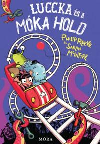 Philip Reeve: Luccka és a Móka Hold - Káprázatos kalandok 4. -  (Könyv)