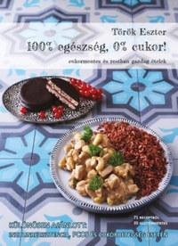 Török Eszter: 100% egészség, 0% cukor! - Cukormentes és rostban gazdag ételek -  (Könyv)