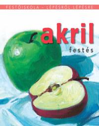 Akrilfestés - Festőiskola - lépésről lépésre -  (Könyv)