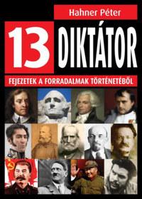 Hahner Péter: 13 diktátor - Fejezetek a forradalmak történetéből -  (Könyv)