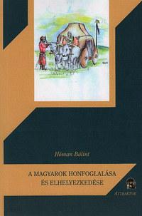 Hóman Bálint: A magyarok honfoglalása és elhelyezkedése -  (Könyv)