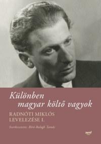 Radnóti Miklós, Bíró-Balogh Tamás: Különben magyar költő vagyok - Radnóti Miklós levelezése I. -  (Könyv)