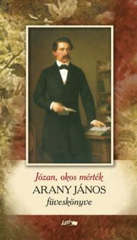 Arany János: Józan, okos mérték - Arany János füveskönyve -  (Könyv)