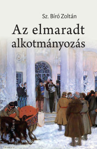 Sz. Bíró Zoltán: Az elmaradt alkotmányozás - Oroszország története a XIX. század második felében -  (Könyv)