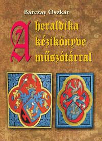 Bárczay Oszkár: A heraldika kézikönyve műszótárral -  (Könyv)