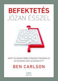 Ben Carlson: Befektetés józan ésszel - Miért célravezetőbb a pénzügyi piacokon (is) az egyszerű, mint az összetett? -  (Könyv)