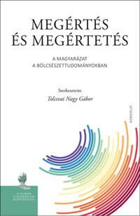 Tolcsvai Nagy Gábor (Szerk.): Megértés és megértetés - A magyarázat a bölcsészettudományokban -  (Könyv)