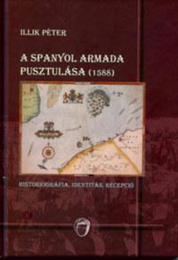 Illik Péter: A spanyol armada pusztulása (1588) -  (Könyv)