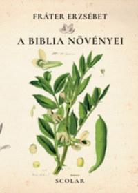 Fráter Erzsébet: A Biblia növényei -  (Könyv)
