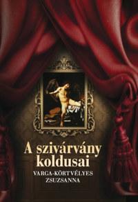 Varga-Körtvélyes Zsuzsanna: A szivárvány koldusai -  (Könyv)