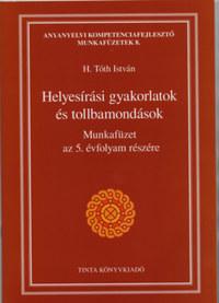 Helyesírási gyakorlatok és tollbamondások - Munkafüzet az 5. évfolyam részére -  (Könyv)