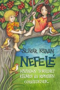 Scheer Katalin: Nefelé - Kalandos történet kedves és kedvetlen gyerekeknek -  (Könyv)