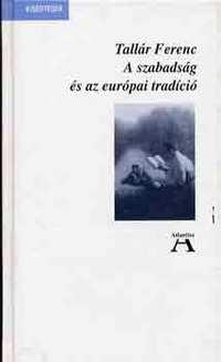 Tallár Ferenc: A szabadság és az európai tradíció -  (Könyv)