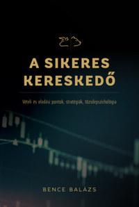 Bence Balázs: A Sikeres Kereskedő - Vételi és eladási pontok, stratégiák, tőzsdepszichológia -  (Könyv)