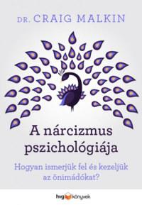 Dr. Craig Malkin: A nárcizmus pszichológiája - Hogyan ismerjük fel és kezeljük az önimádókat? -  (Könyv)