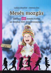 Lukács Józsefné, Ferencz Éva: Mesés mozgás - tél - Játékos téli mesés torna az óvodai élet mindennapjaira -  (Könyv)