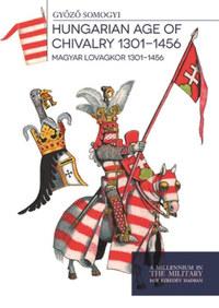 Somogyi Győző: Magyar lovagkor 1301-1456 - Hungarian age of chivalry 1301-1456 -  (Könyv)